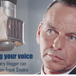 Finding your voice: What every blogger can learn from Frank Sinatra