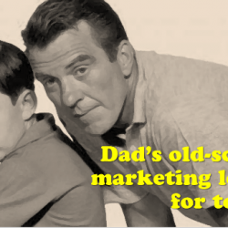 Dad's old-school marketing lessons fortoday